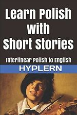 Learn Polish with Short Stories: Interlinear Polish to English (Lear... NEW BOOK