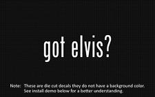 (2x) got elvis? Sticker Die Cut Decal vinyl
