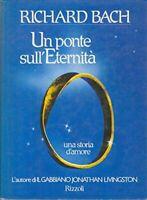 Un ponte sull'eternità - RICHARD BACH - 1 EDIZIONE RIZZOLI 1985 - COME NUOVO