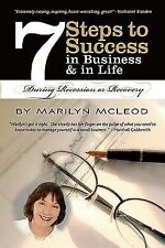 7 Steps to Success : In Business and in Life During Recession or Recovery by...