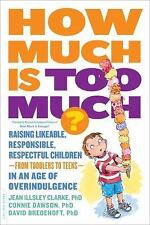 How Much Is Too Much? [previously published as How Much Is Enough?]: Raising Lik