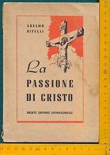 LA PASSIONE DI CRISTO - ADELMO BITELLI -AB. ALPINA 1945