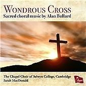 Alan Bullard - Wondrous Cross: Sacred Choral Music by (2013)