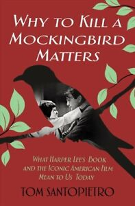 Why To Kill a Mockingbird Matters What Harper Lee's Book and th... 9781250163752