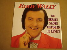45T SINGLE / EDDY WALLY - DE EERSTE GROTE LIEFDE IN JE LEVEN