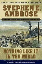 Nothing Like It in the World : The Men Who Built the Transcontinental Railroad
