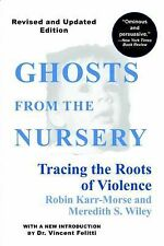 Ghosts from the Nursery : Tracing the Roots of Violence by Robin Karr-Morse...