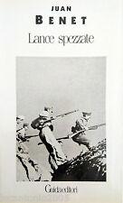 JUAN BENET LANCE SPEZZATE. ROMANZO SULLA GUERRA CIVILE SPAGNOLA GUIDA 1990