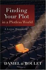 Finding Your Plot in a Plotless World : A Little Direction by Daniel De Roulet