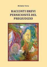Racconti Brevi - Perniciosita Del Pregiudizio by Michele Testa (2015, Paperback)