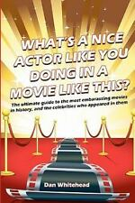 What's a Nice Actor Like You Doing in a Movie Like This? : The Ultimate Guide...