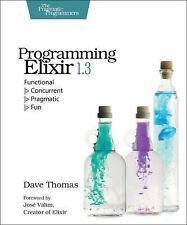 Programming Elixir 1. 3 : Functional > Concurrent > Pragmatic > Fun by Dave...
