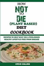 How Not To Die Plant Based Diet Cookbook:: Recipes to Help Give You a Prolonge