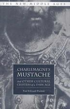 Charlemagne's Mustache: And Other Cultural Clusters of a Dark Age The New Middl