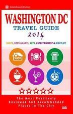 Washington DC Travel Guide 2014 : Shops, Restaurants, Arts, Entertainment and...
