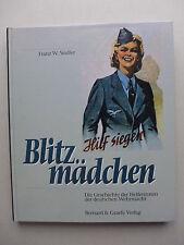 Blitzmädchen. Die Geschichte der Helferinnen der deutschen Wehrmacht