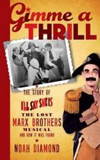 Gimme a Thrill : The Story of I'll Say She Is, the Lost Marx Brothers Musical