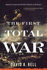 The First Total War: Napoleon's Europe and the Birth of Warfare as We Know It...