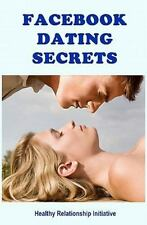 Facebook Dating Secrets : For Men and Women by Healthy Relationship...