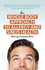 The Whole Body Approach to Allergy and Sinus Health (Paperback or Softback)