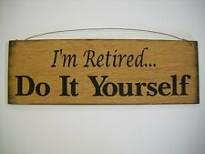 Im Retired Do It Yourself Hand Stenciled Wooden Wall Art Sign Retirement Gifts