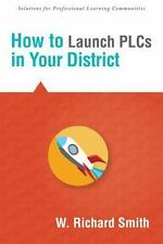 Solutions: How to Launch PLCs in Your District by W. Richard Smith (2007,...