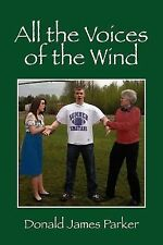 All the Voices of the Wind by Donald James Parker (2007, Paperback)