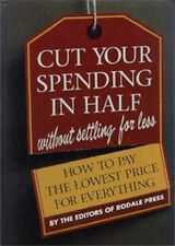 Cut Your Spending in Half (Without Settling for Less!) : How to Pay the...