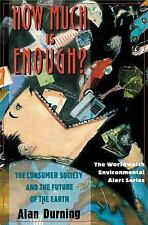 How Much Is Enough?: The Consumer Society and the Future of the Earth (The World