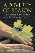 A Poverty of Reason : Sustainable Development and Economic Growth by Wilfred...