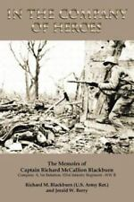 In the Company of Heroes: The Memoirs of Captain Richard M. Blackburn Company A,