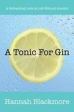 A Tonic for Gin : A Refreshing Look at Life Without Alcohol by Hannah...