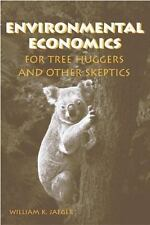 Environmental Economics for Tree Huggers and Other Skeptics by William K. Jaeger