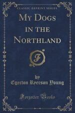 My Dogs in the Northland (Classic Reprint) (Paperback or Softback)