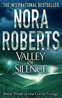 Valley Of Silence: The Circle Trilogy: Book 3 by Nora Roberts   Paperback Book  