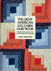 The Great American Log Cabin Quilt Book : Complete Patterns and Instructions