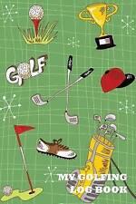 NEW My Golfing Log Book: Golf Green Materials, 6 x 9, Track 100 Games of Golf