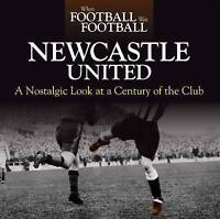 When Football Was Football: Newcastle: A Nostalgic Look at a Century of the...