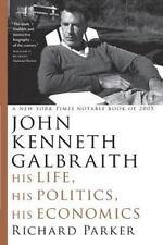 John Kenneth Galbraith : His Life, His Politics, His Economics by Richard...