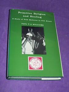 Primitive Religion and Healing : A Study of Folk Medicine in NE Brazil 1979 (U