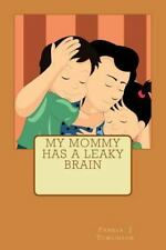 Volume: My Mommy Has a Leaky Brain by Pamela Tomlinson (2013, Paperback)