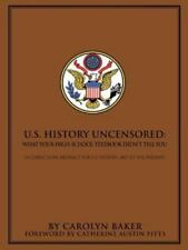 *NEW*  U. S. History Uncensored : What Your High School Textbook Didn't Tell You