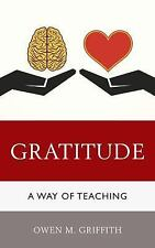 Gratitude : A Way of Teaching by Owen M. Griffith (2016, Paperback)