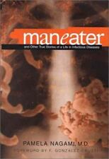 Maneater: And Other True Stories of a Life in Infectious Disease by Nagami, Pam