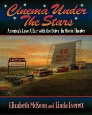 Cinema under the Stars : America's Love Affair with Drive-in Movie Theaters...