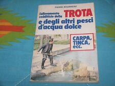 PIERRE BOURREAU - L'ALLEVAMENTO REDDITIZIO DELLA TROTA Ed. De Vecchi 1984