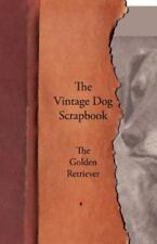 The Vintage Dog Scrapbook - The Golden Retriever (Paperback or Softback)