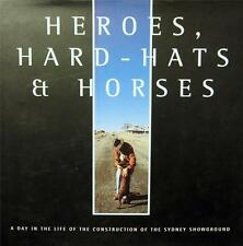 Heroes, Hard-hats & Horses The Construction of the Sydney Showgrounds 1998 Book