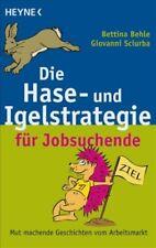 Die Hase- und Igelstrategie für Jobsuchende: Mut machende Geschichten vom Arbeit