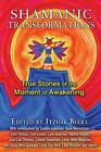 Shamanic Transformations: True Stories of the Moment of Awakening by Itzhak Beer